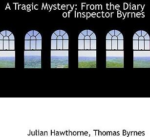 A Tragic Mystery from the Diary of Inspector Byrnes