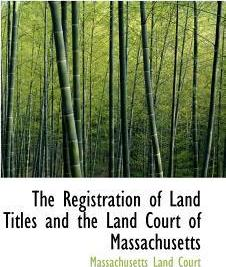 The Registration of Land Titles and the Land Court of Massachusetts
