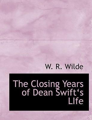 The Closing Years of Dean Swifta 's Life