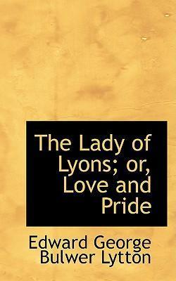 The Lady of Lyons; Or, Love and Pride