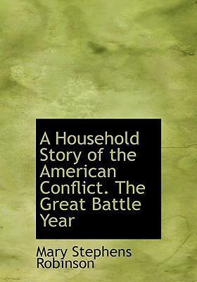 A Household Story of the American Conflict. the Great Battle Year