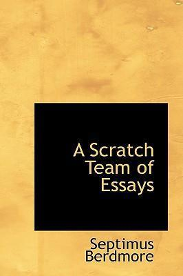 A Scratch Team of Essays