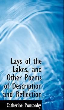 Lays of the Lakes, and Other Poems of Description and Reflection