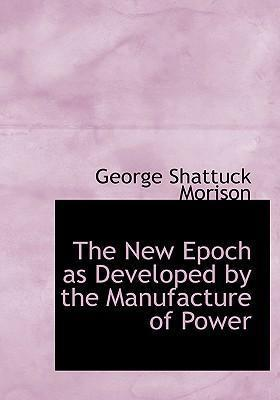The New Epoch as Developed by the Manufacture of Power
