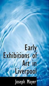Early Exhibitions of Art in Liverpool