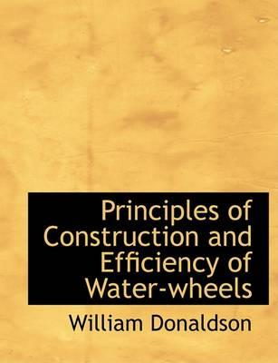 Principles of Construction and Efficiency of Water-Wheels