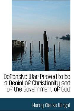 Defensive War Proved to Be a Denial of Christianity and of the Government of God