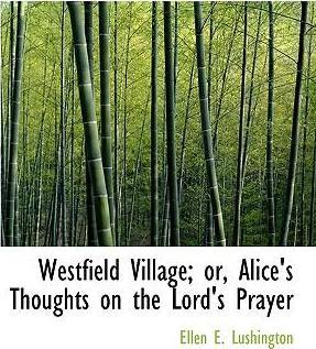 Westfield Village; Or, Alice's Thoughts on the Lord's Prayer