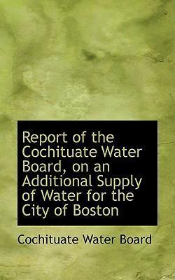 Report of the Cochituate Water Board, on an Additional Supply of Water for the City of Boston