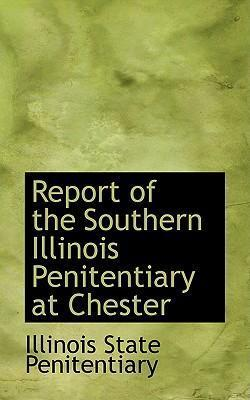 Report of the Southern Illinois Penitentiary at Chester