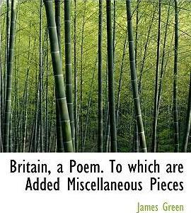 Britain, a Poem. to Which Are Added Miscellaneous Pieces