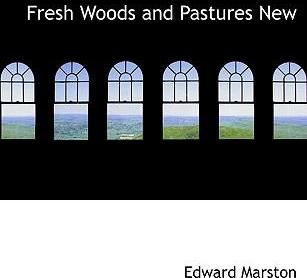 Fresh Woods and Pastures New