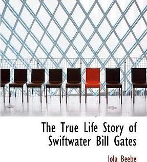 The True Life Story of Swiftwater Bill Gates