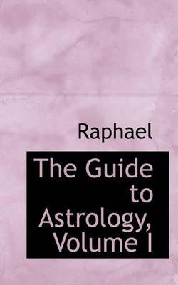 The Guide to Astrology, Volume I