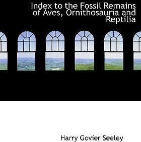 Index to the Fossil Remains of Aves, Ornithosauria and Reptilia