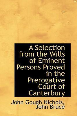 A Selection from the Wills of Eminent Persons Proved in the Prerogative Court of Canterbury