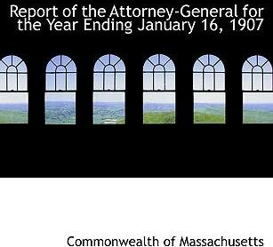 Report of the Attorney-General for the Year Ending January 16, 1907