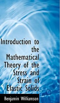 Introduction to the Mathematical Theory of the Stress and Strain of Elastic Solids