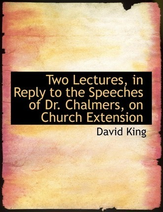 Two Lectures, in Reply to the Speeches of Dr. Chalmers, on Church Extension