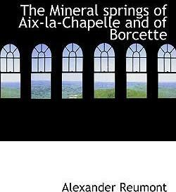 The Mineral Springs of AIX-La-Chapelle and of Borcette