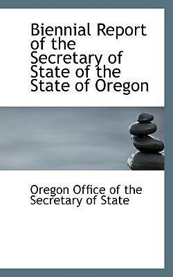 Biennial Report of the Secretary of State of the State of Oregon