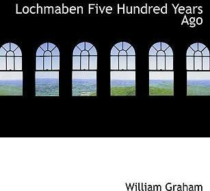 Lochmaben Five Hundred Years Ago