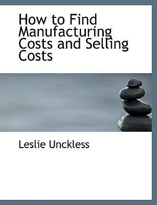 How to Find Manufacturing Costs and Selling Costs