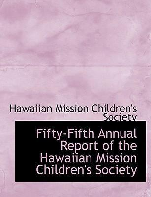 Fifty-Fifth Annual Report of the Hawaiian Mission Children's Society