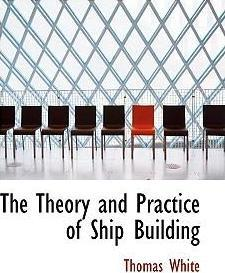The Theory and Practice of Ship Building