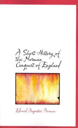 A Short History of the Norman Conquest of England