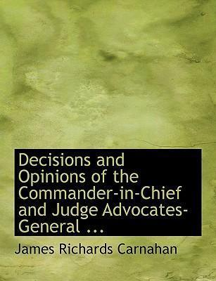 Decisions and Opinions of the Commander-In-Chief and Judge Advocates-General ...