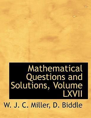 Mathematical Questions and Solutions, Volume LXVII