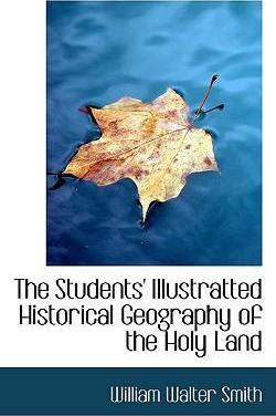 The Students' Illustratted Historical Geography of the Holy Land