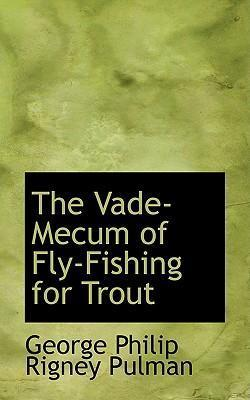 The Vade-Mecum of Fly-Fishing for Trout