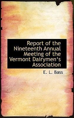 Report of the Nineteenth Annual Meeting of the Vermont Dairymena 's Association