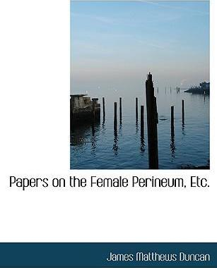 Papers on the Female Perineum, Etc.