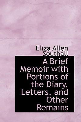 A Brief Memoir with Portions of the Diary, Letters and Other Remains