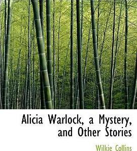 Alicia Warlock, a Mystery, and Other Stories