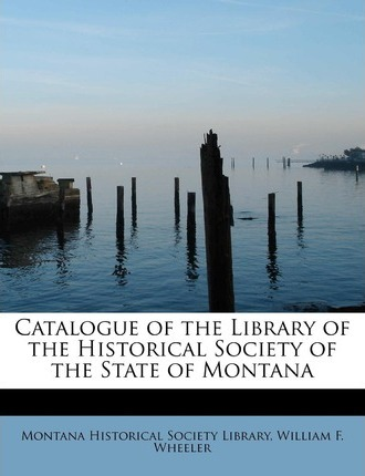 Catalogue of the Library of the Historical Society of the State of Montana