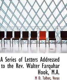A Series of Letters Addressed to the REV. Walter Farquhar Hook, M.A.
