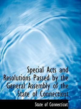 Special Acts and Resolutions Passed by the General Assembly of the State of Connecticut