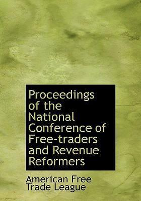Proceedings of the National Conference of Free-Traders and Revenue Reformers