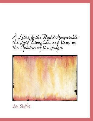 A Letter to the Right Honourable the Lord Brougham and Vaux on the Opinions of the Judges