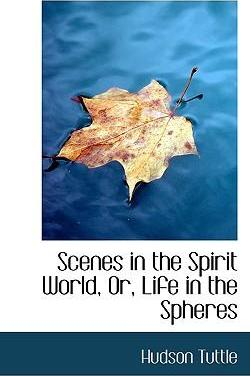 Scenes in the Spirit World, Or, Life in the Spheres