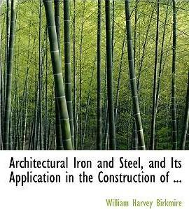 Architectural Iron and Steel, and Its Application in the Construction of ...