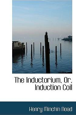 The Inductorium, Or, Induction Coil
