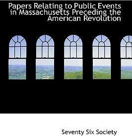 Papers Relating to Public Events in Massachusetts Preceding the American Revolution