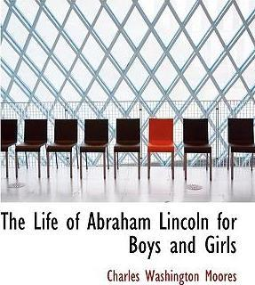 The Life of Abraham Lincoln for Boys and Girls