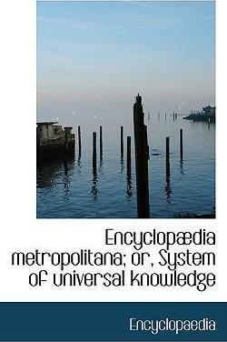 Encyclopabdia Metropolitana; Or, System of Universal Knowledge