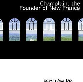 Champlain, the Founder of New France